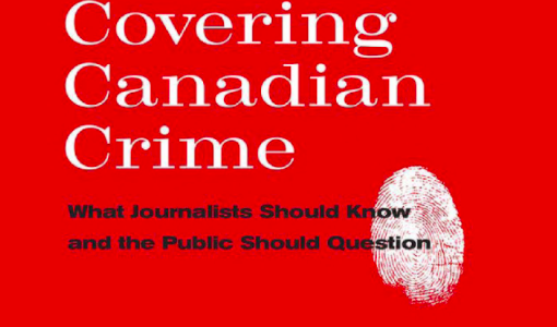 """Covering Canadian Crime"" will spark debate about how reporters cover crime"