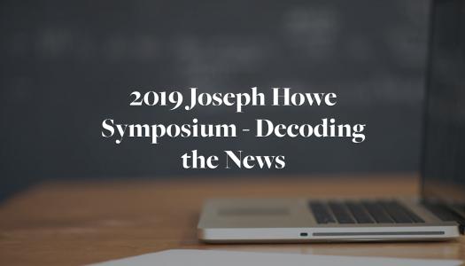 2019 Joseph Howe Symposium – Decoding the News