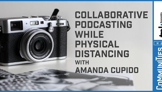 Collaborative Podcasting While Physical Distancing
