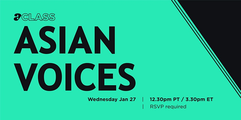 Aclass: Asian Voices. Wednedsay Jan. 27 12:30 p.m. ET. RSVP required
