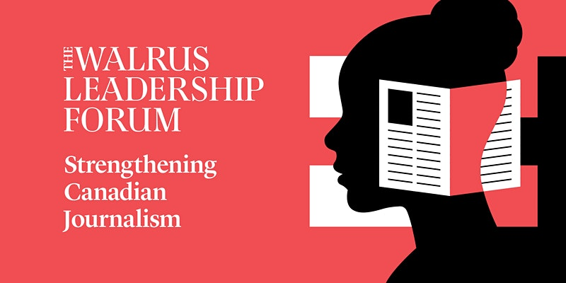 The Walrus Leadership Forum- Strengthening Canadian Journalism