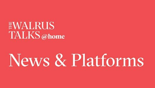 The Walrus Talks at Home: News & Platforms
