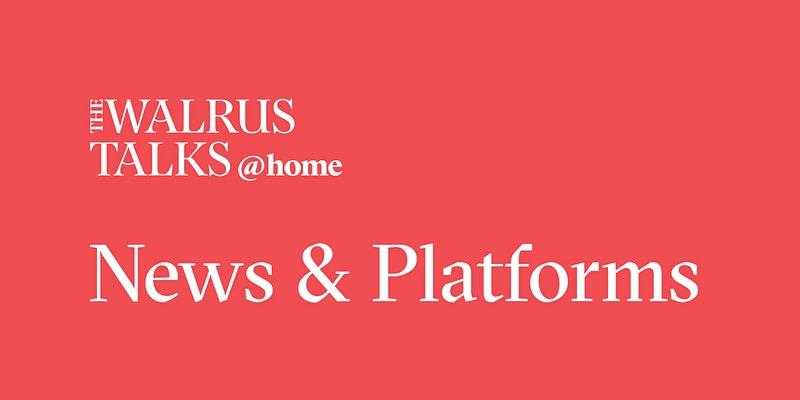 The Walrus Talks @home News & Platforms